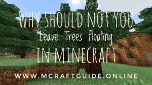 Why Shouldn't You Leave Trees Floating In Minecraft